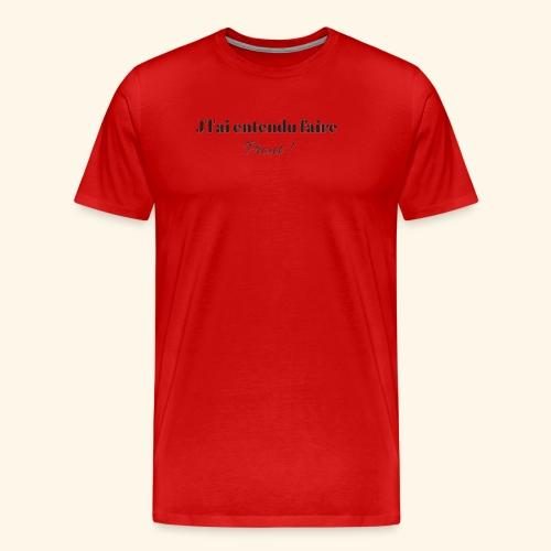 J'L'AI ENTENDU FAIRE PROUT ! - T-shirt Premium Homme
