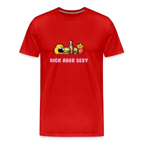 Dick Aber Sexy - Männer Premium T-Shirt