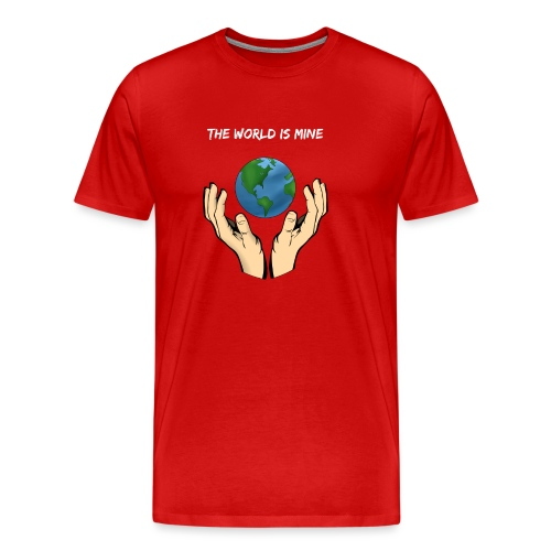 The world is mine - T-shirt Premium Homme