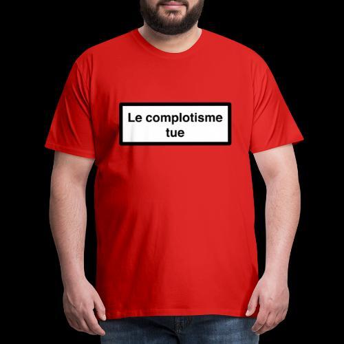 Le complotisme Tue - T-shirt Premium Homme