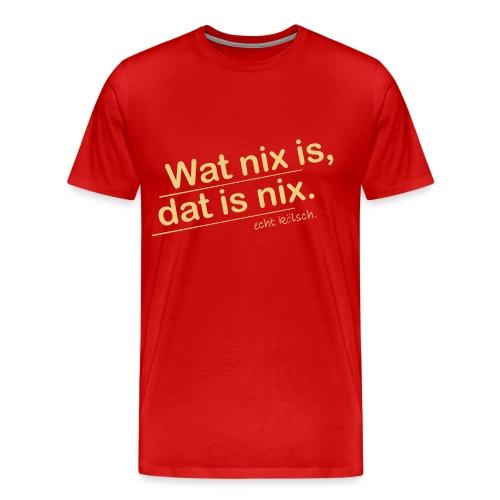 Wat nix is, dat is nix. - Männer Premium T-Shirt