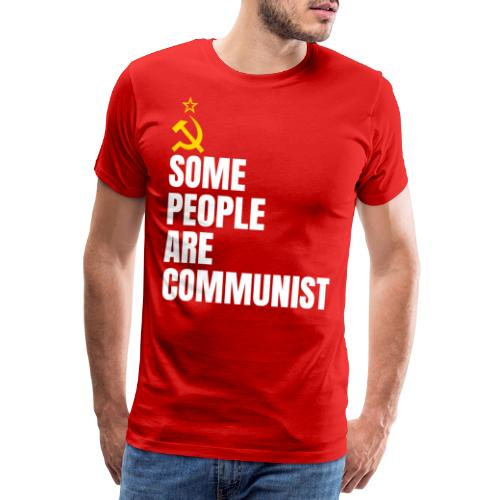 Some people are communist - Maglietta Premium da uomo
