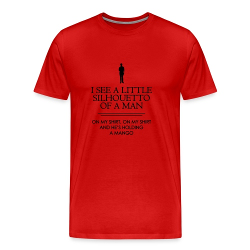 I See a Little Silhouetto - T-shirt Premium Homme