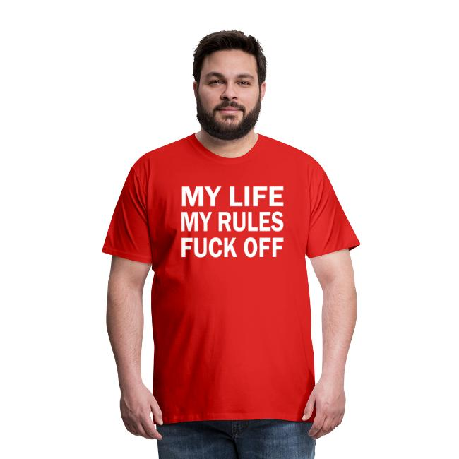 MY LIFE MY RULES FUCK OFF