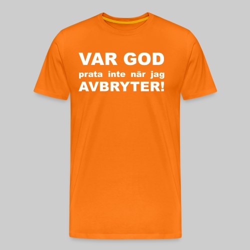 Var God Prata Inte - Premium-T-shirt herr