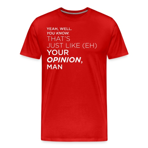 That's like your opinion - Männer Premium T-Shirt