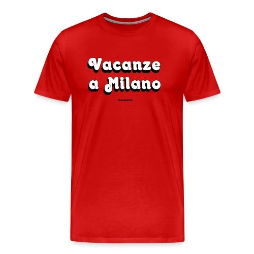 VACANZE A MILANO - Maglietta Premium da uomo