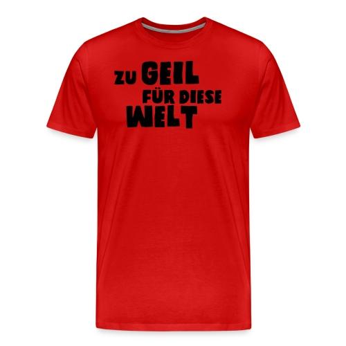 Zu geil für diese Welt (Spruch) - Männer Premium T-Shirt