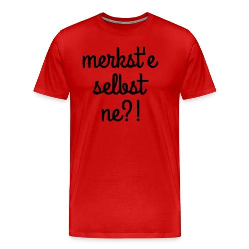 merkst'e selbst ne - Männer Premium T-Shirt