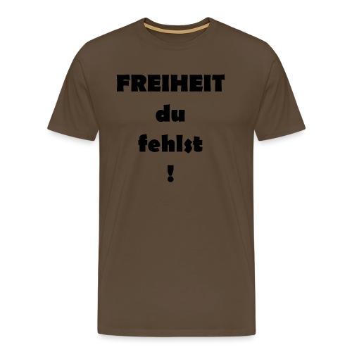 FREIHEIT du fehlst! - Männer Premium T-Shirt
