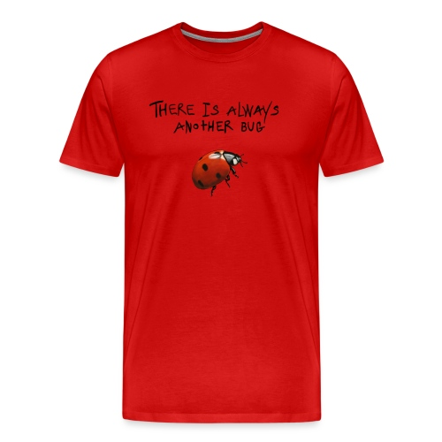 Always Another Bug - Herre premium T-shirt