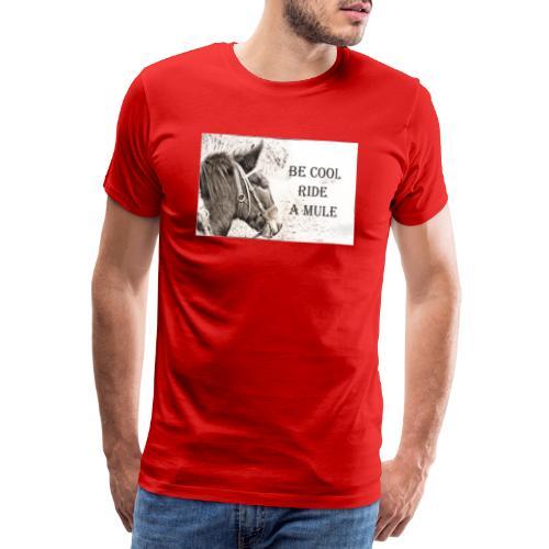 Be Cool Ride A Mule - Männer Premium T-Shirt