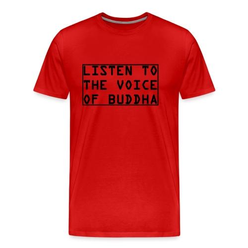Listen To The Voice Of Buddha - Männer Premium T-Shirt