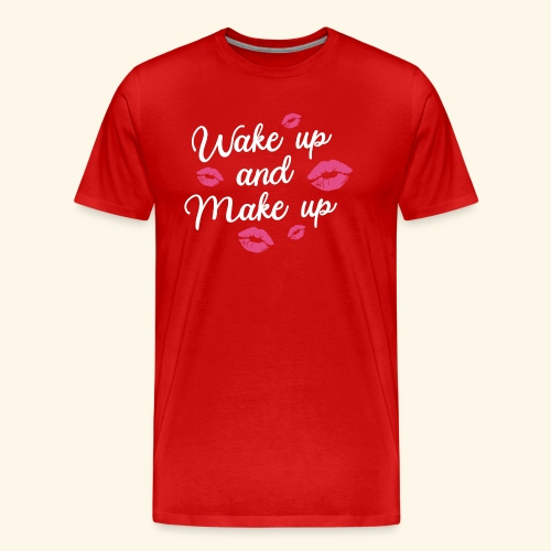 WAKE UP AND MAKE UP - Männer Premium T-Shirt