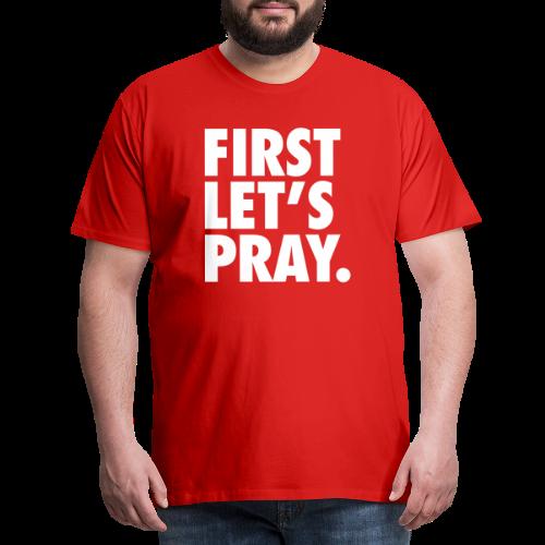 FIRST LET S PRAY - Premium T-skjorte for menn