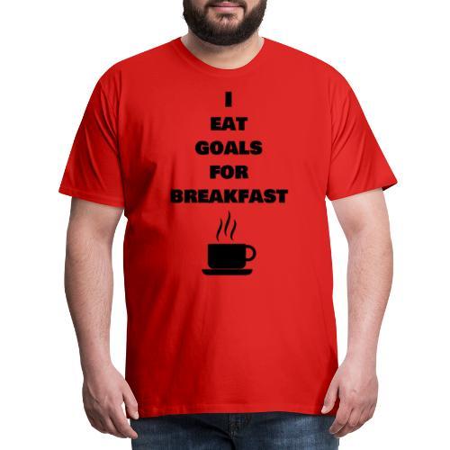 I eat goals for breakfast - Männer Premium T-Shirt