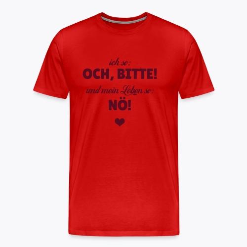 Ich so: Och, bitte! ... - Männer Premium T-Shirt