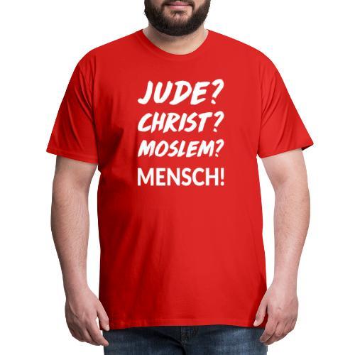 Jude? Christ? Moslem? Mensch! - Männer Premium T-Shirt