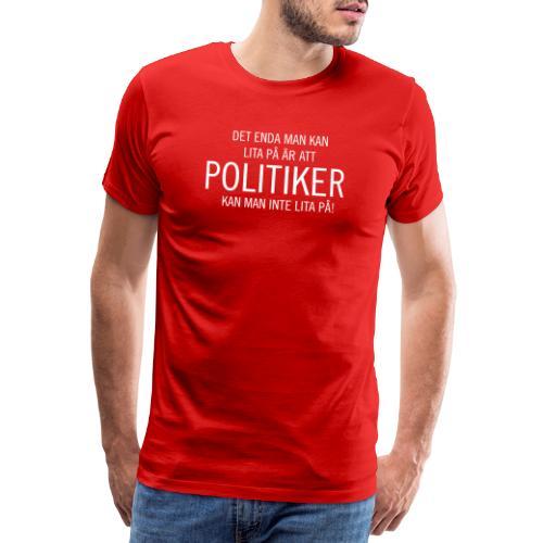 Politiker kan man inte lita på - Premium-T-shirt herr