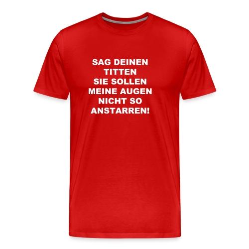 Sag deinen Titten weiss - Männer Premium T-Shirt