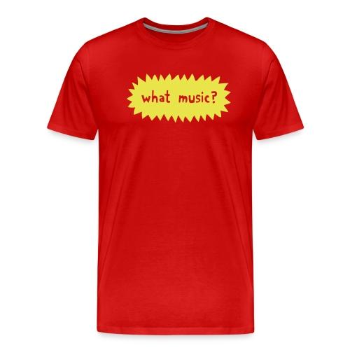 What Music - Men's Premium T-Shirt