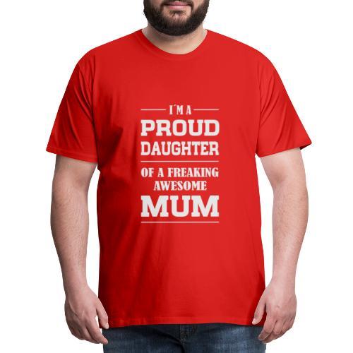 PROUD DAUGHTER OF A MUM - Männer Premium T-Shirt