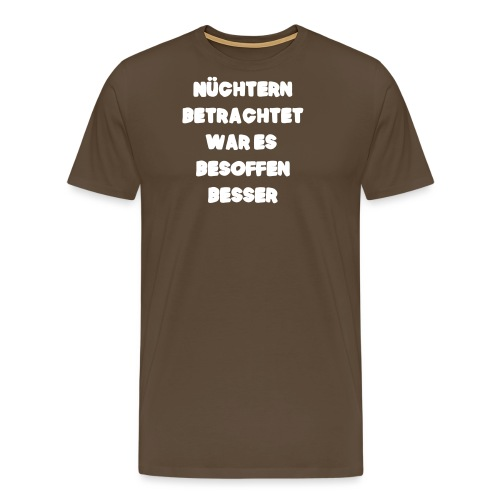 Nüchtern betrachtet Spruch ft2 - Männer Premium T-Shirt