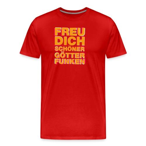 Freu Dich schöner Götterfunken - Männer Premium T-Shirt