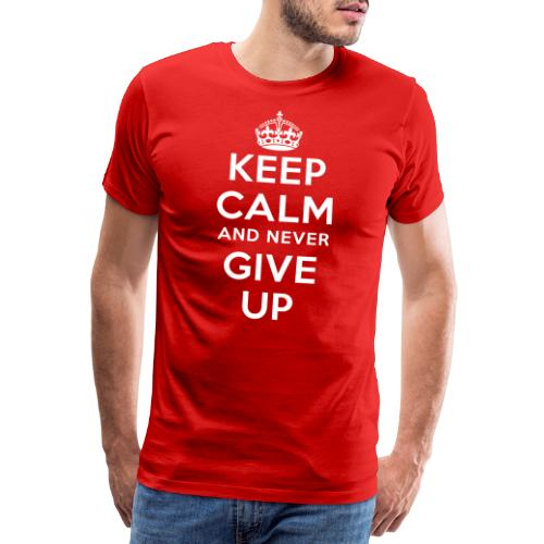keep calm and never give up - Männer Premium T-Shirt
