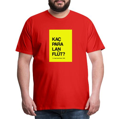 Kaç para lan flüt / Film replikleri - Männer Premium T-Shirt