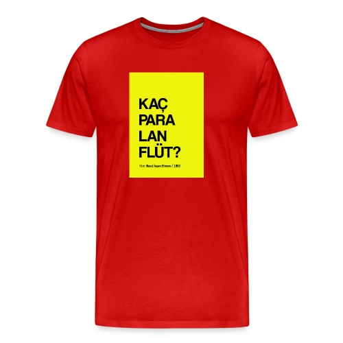 """Kaç para lan flüt"" / Film replikleri - Männer Premium T-Shirt"