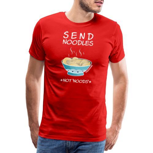 Amy's 'Send Noodles NOT noods' design (white txt) - Men's Premium T-Shirt