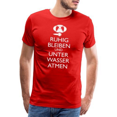 Ruhig bleiben und unter Wasser atmen - Männer Premium T-Shirt