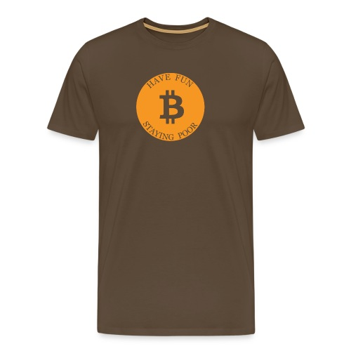 Bitcoin or Have Fun Staying Poor - Mannen Premium T-shirt