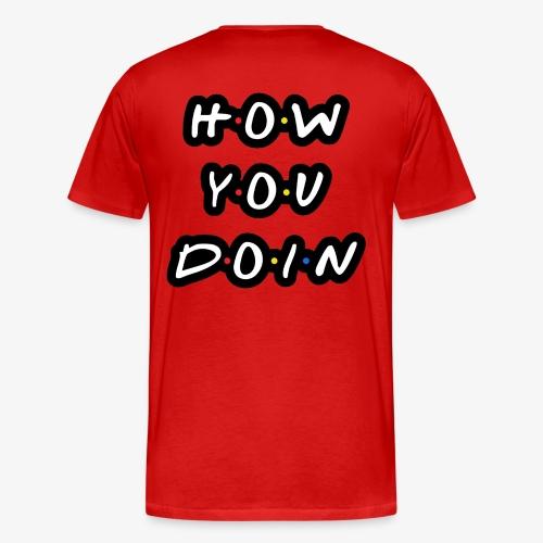 How you doin? - Mannen Premium T-shirt
