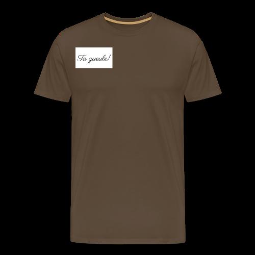 Ta gueule! - Männer Premium T-Shirt