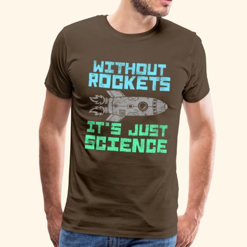 without ROCKETS it's just SCIENCE - Männer Premium T-Shirt