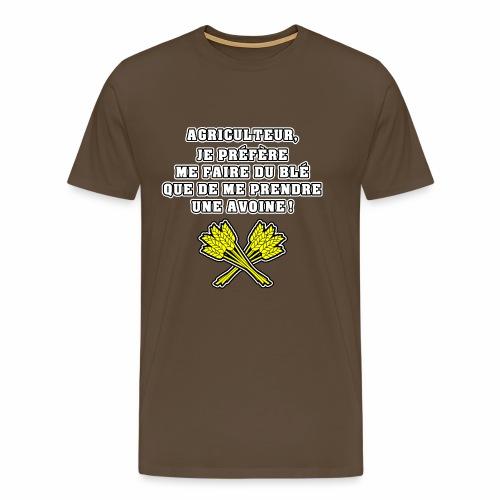 AGRICULTEUR, JE PRÉFÈRE ME FAIRE DU BLÉ QUE DE ME - T-shirt Premium Homme