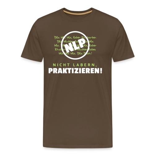 NLP - Nicht labern, praktizieren! - Männer Premium T-Shirt