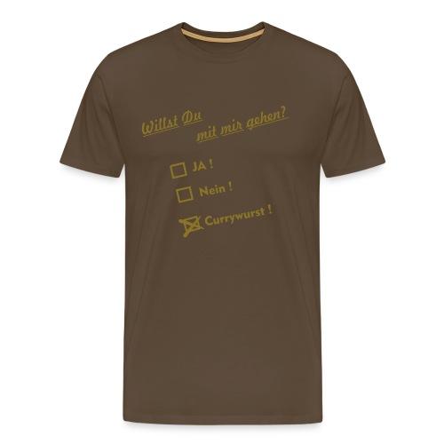 Willst du mit mir gehen - Männer Premium T-Shirt