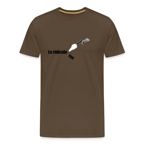 Le ridicule tue - T-shirt Premium Homme