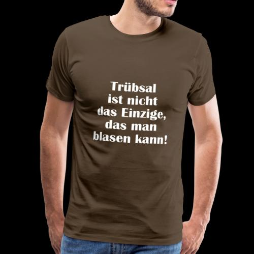 Trübsal blasen - Männer Premium T-Shirt