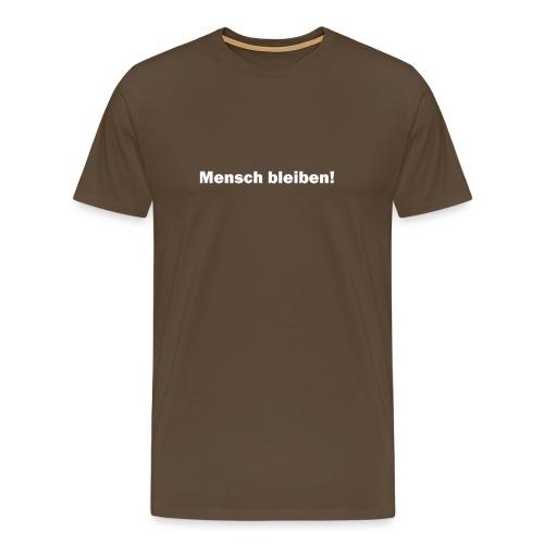 Mensch bleiben! - Männer Premium T-Shirt