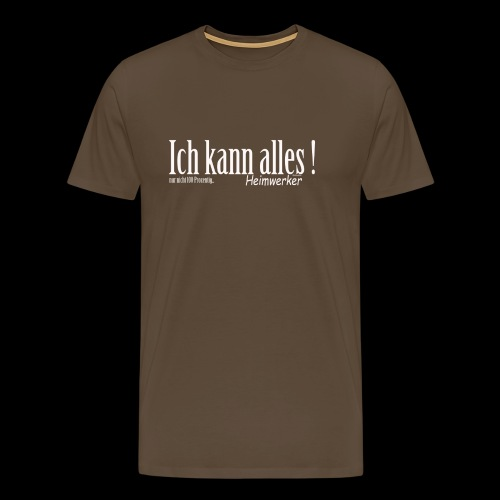 Ich kann alles ! Für unseren tollen Heimwerker - Männer Premium T-Shirt