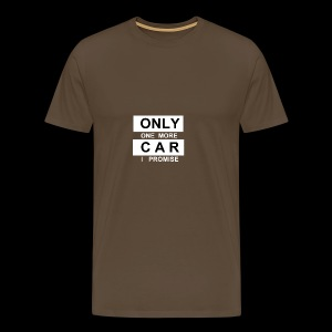 Only One More Car I Promise - Männer Premium T-Shirt