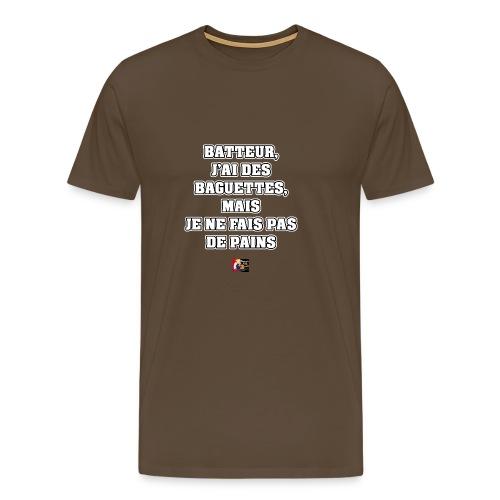 BATTEUR, J'AI DES BAGUETTES, MAIS JE NE FAIS PAS.. - T-shirt Premium Homme