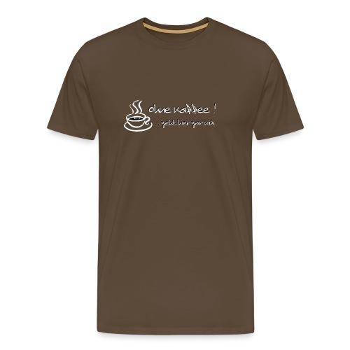 Kaffee Spruch Spaß - Männer Premium T-Shirt