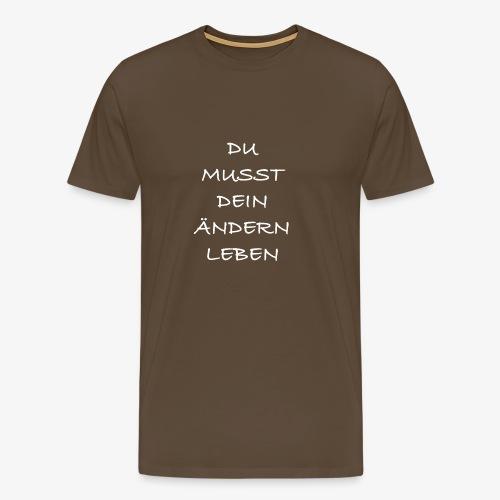 Du musst dein Ändern Leben - Männer Premium T-Shirt