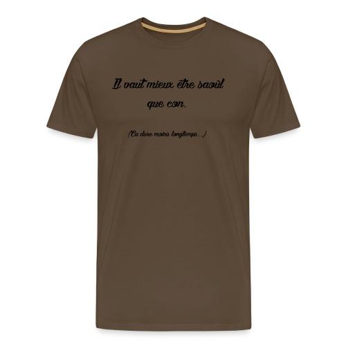 Il vaut mieux être saoûl que con! - T-shirt Premium Homme