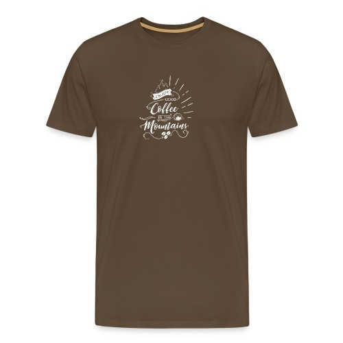 Enjoy good Coffee in the Mountains - Männer Premium T-Shirt